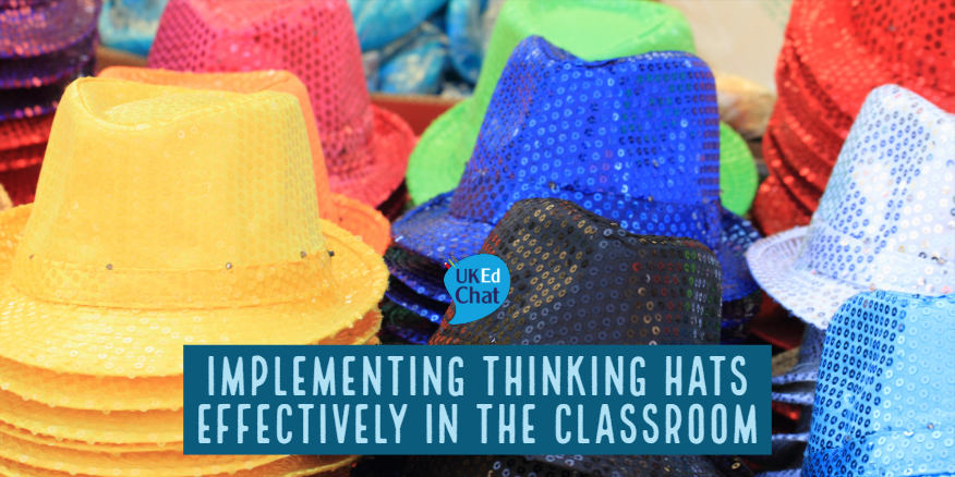 UKEdMag: Implementing Thinking Hats Effectively In The Classroom by @JMcKay1972 – UKEdChat