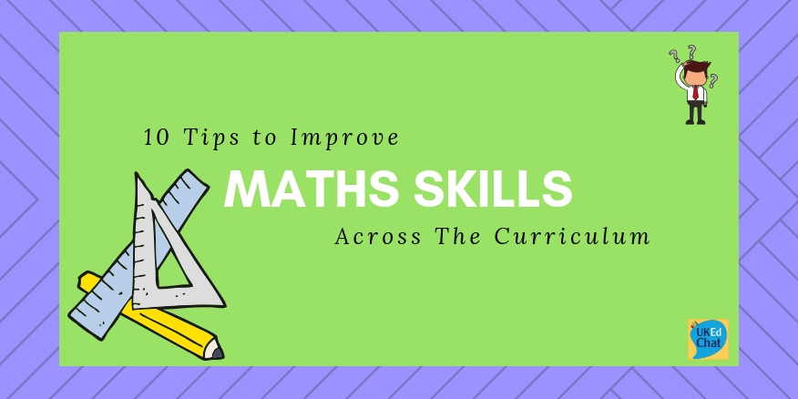 10 Tips to Improve Maths Skills Across The Curriculum – UKEdChat