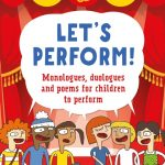 Let's Perform! Monologues, duologues and poems for children to perform