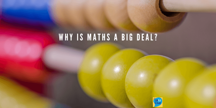 Why is Maths a Big Deal? – UKEdChat