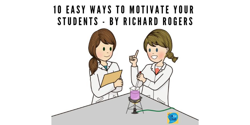 10 Easy Ways to Motivate Your Students by @RichardJARogers – UKEdChat