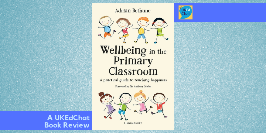 Book: Wellbeing in the Primary Classroom by @AdrianBethune via @BloomsburyEd – UKEdChat