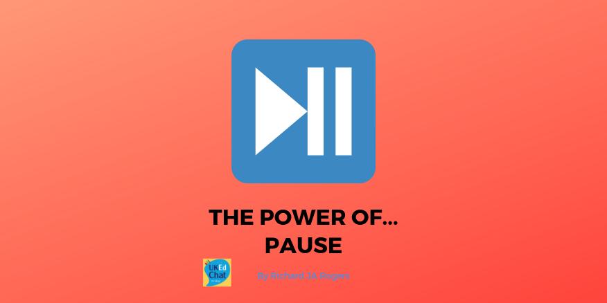 The Power of … Pausing by @RichardJARogers – UKEdChat