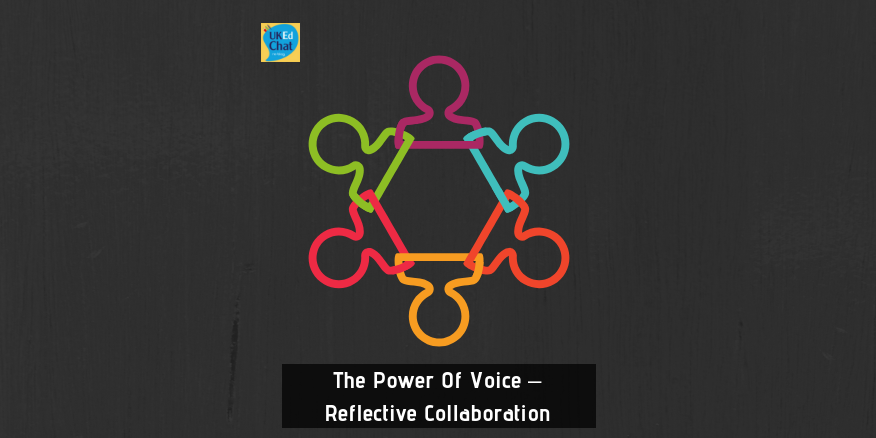 The Power Of Voice – Reflective Collaboration by @Love_DA – UKEdChat