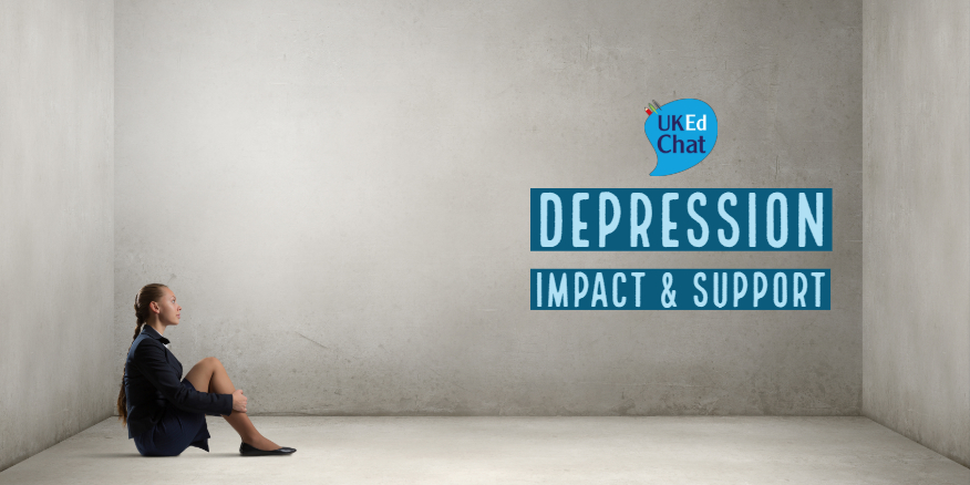 Depression: Impact and Support – UKEdChat