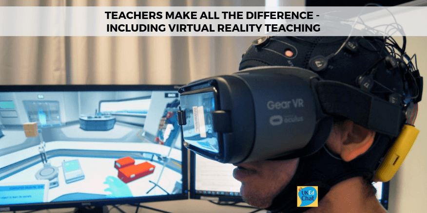 Teachers make all the difference – including in virtual reality teaching – UKEdChat
