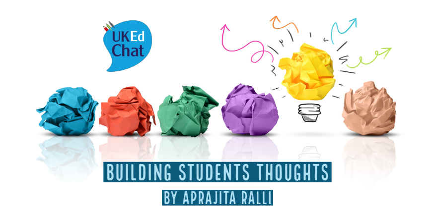 UKEdMag: Building Students Thoughts by @ApraRalli – UKEdChat