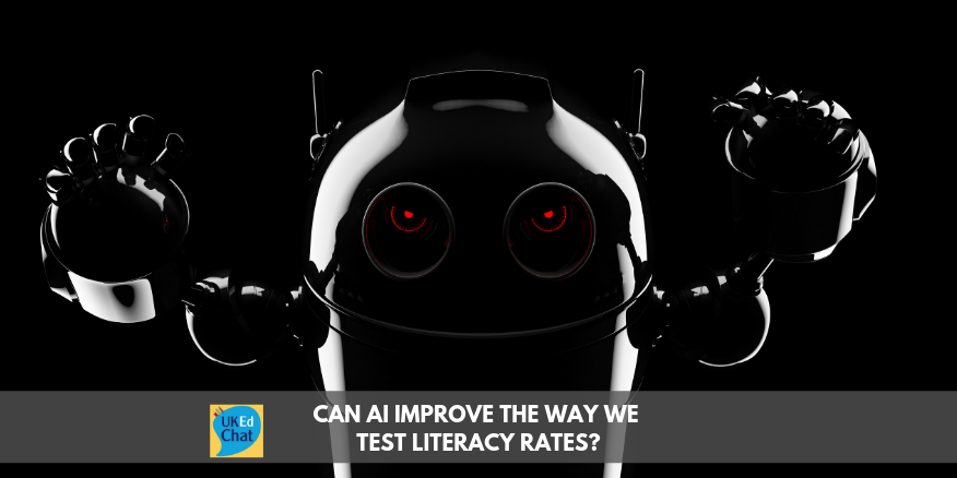 Can AI improve the way we test literacy rates? – UKEdChat