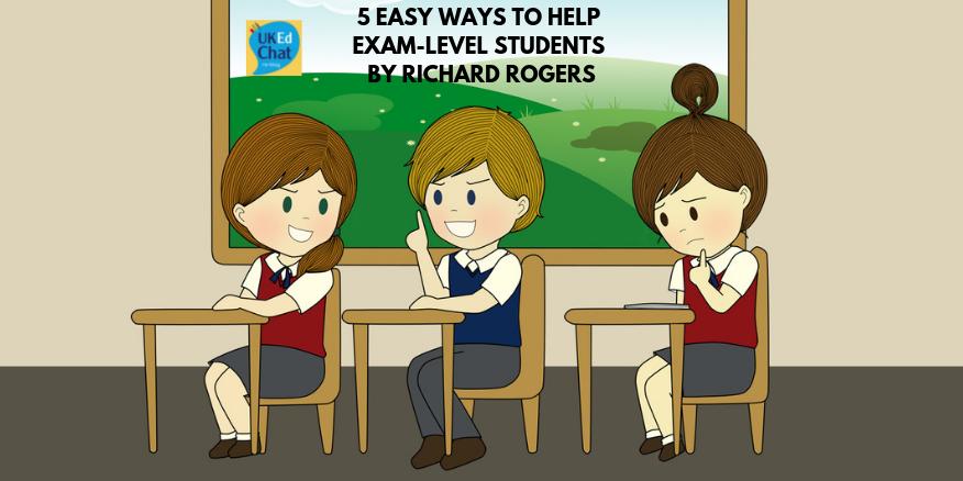 5 Easy Ways to Help Exam-Level Students by @RichardJARogers – UKEdChat