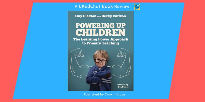 Book: Powering Up Children by @GuyClaxton & @beckycarlzon via @CrownHousePub – UKEdChat