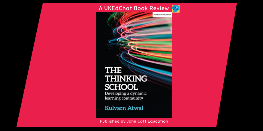 Book: The Thinking School by Kulvarn Atwal (EdD) via @JohnCattEd – UKEdChat