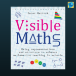 Visible Maths - Using Representations And Structure To Enhance Mathematics Teaching In Schools