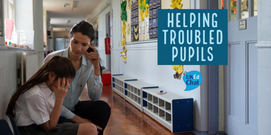 Helping Troubled Pupils – UKEdChat