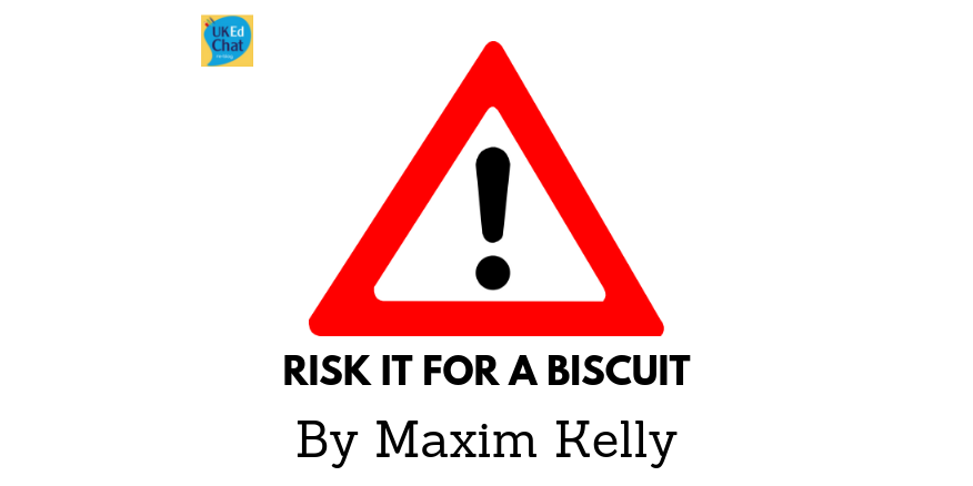Risk it for a biscuit…by @MaximJKelly – UKEdChat