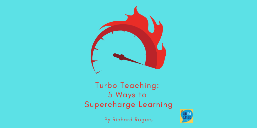 Turbo Teaching: 5 Ways to Supercharge Learning by @RichardJARogers – UKEdChat