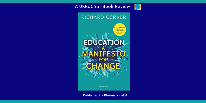 Book: Education – A Manifesto for Change by @richardgerver via @BloomsburyEd – UKEdChat