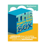 The Monkey-Proof Box: Curriculum design for building knowledge, developing creative thinking and promoting independence