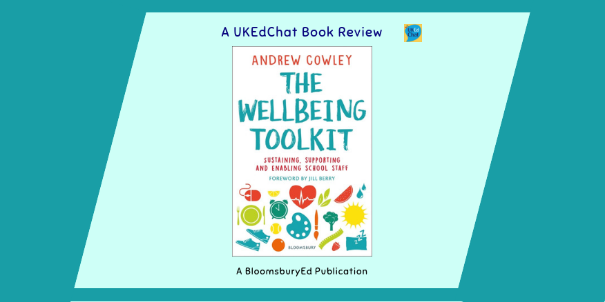 Book: The Wellbeing Toolkit by @Andrew_Cowley23 via @BloomsburyEd – UKEdChat