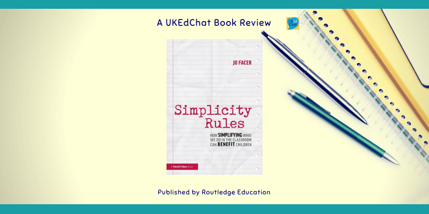 Book: Simplicity Rules by @Jo_Facer via @RoutledgeEd – UKEdChat