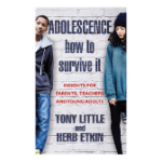 Adolescence: How to Survive It Insights for Parents, Teachers and Young Adults
