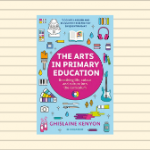 The Arts in Primary Education Breathing life, colour and culture into the curriculum