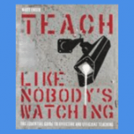 Teach Like Nobody's Watching: The essential guide to effective and efficient teaching