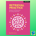 Retrieval Practice: Research & Resources for every classroom