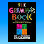 The Grammar Book Understanding and teaching primary grammar