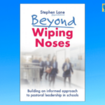 Beyond Wiping Noses: Building an informed approach to pastoral leadership in schools