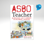 ASBO Teacher An Irreverent Guide To Surviving In Challenging Classrooms