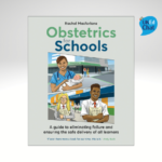 Obstetrics For Schools - A Guide To Eliminating Failure And Ensuring The Safe Delivery Of All Learners