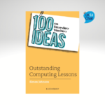 100 Ideas for Secondary Teachers: Outstanding Computing Lessons
