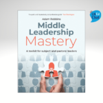 Middle Leadership Mastery: A toolkit for subject and pastoral leaders