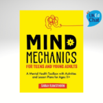Mind Mechanics for Teens and Young Adults A Mental Health Toolbox with Activities and Lesson Plans for Ages 11+