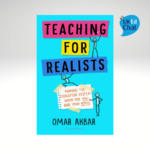 Teaching for Realists - Making the education system work for you and your pupils