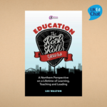Education: The Rock and Roll Years A northern perspective on a lifetime of learning, teaching and leading