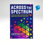Across the Spectrum A journey towards understanding and supporting individuals with autism