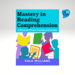 Mastery in Reading Comprehension A guide for primary teachers and leaders